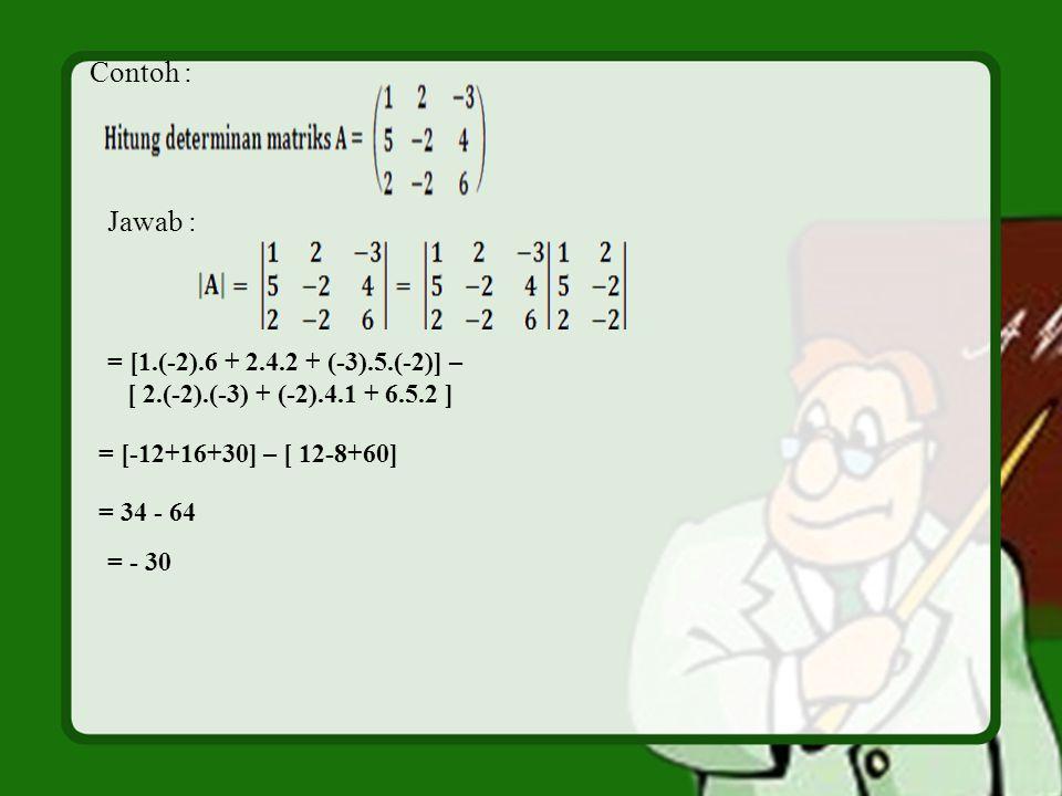 Contoh : Jawab : = [1.(-2).6 + 2.4.2 + (-3).5.(-2)] –